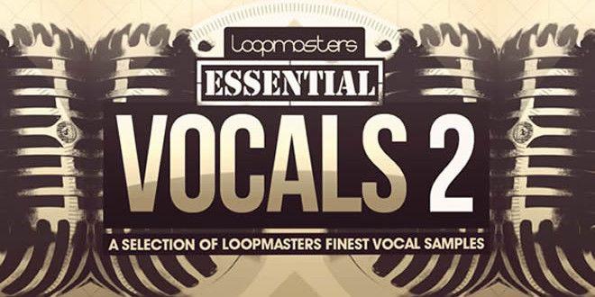 Essentials Vocals 2 Sample Pack by Loopmasters