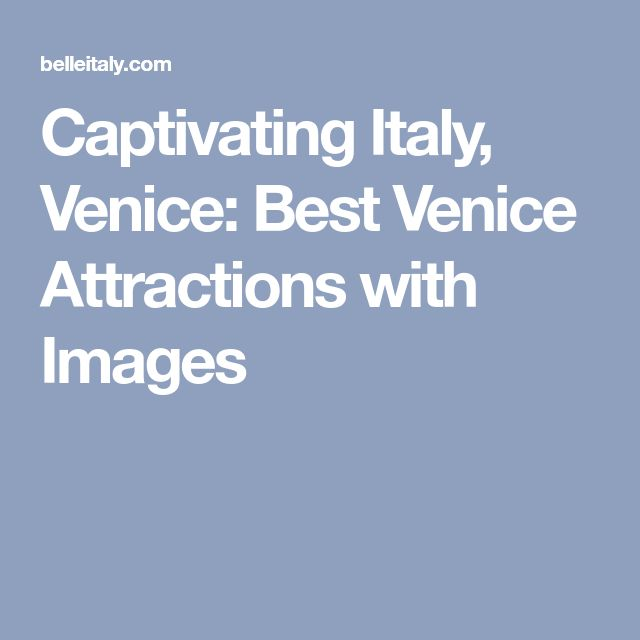 Captivating Italy, Venice: Best Venice Attractions with Images