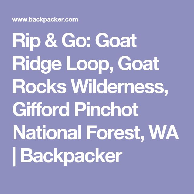 Rip & Go: Goat Ridge Loop, Goat Rocks Wilderness, Gifford Pinchot National Forest, WA | Backpacker