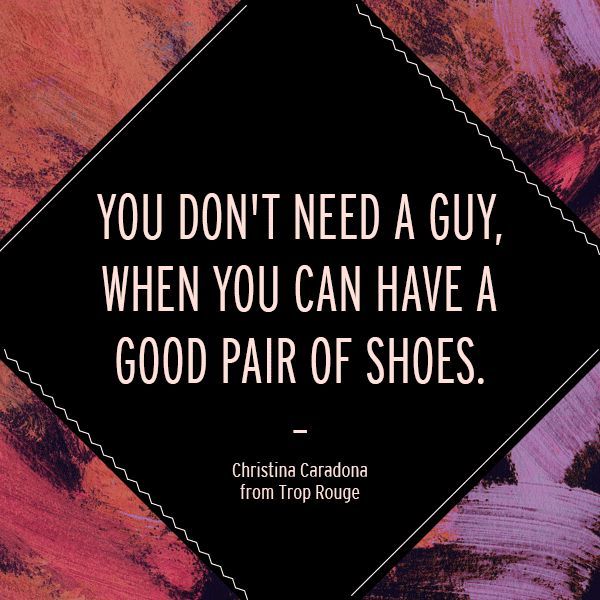 You Don T Need A Man To Be Happy Quotes: 25+ Best Ideas About Shoe Quote On Pinterest