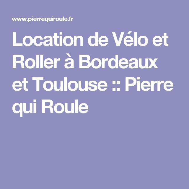 Location de Vélo et Roller à Bordeaux et Toulouse :: Pierre qui Roule