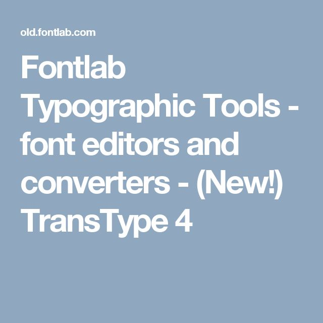 Fontlab Typographic Tools - font editors and converters - (New!) TransType 4