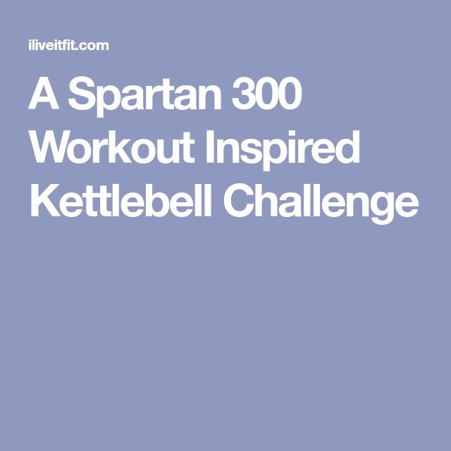 A Spartan 300 Workout Inspired Kettlebell Challenge
