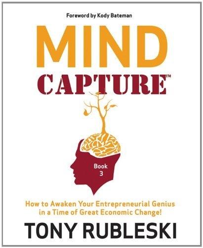 Mind Capture: How to Awaken Your Entrepreneurial Genius in a Time of Great Economic Change! by Tony Rubleski, http://www.amazon.com/dp/B0057ADARS/ref=cm_sw_r_pi_dp_bVJWqb1AKSPB7