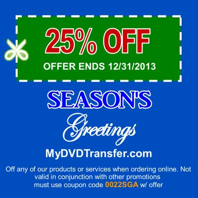 25% OFF Season's Greeting Discount. www.mydvdtransfer.com