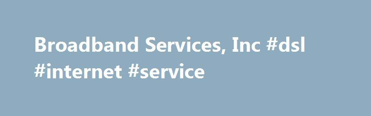 Broadband Services, Inc #dsl #internet #service http://broadband.remmont.com/broadband-services-inc-dsl-internet-service/  #broadband services inc # MapVantage is a grouping of products and services designed to collect, map, and share network data. Broadband Services Inc. (BSI) also integrates tools to design, monitor, and analyze that network data so that cable operators and telecommunications providers can drive down inventory and increase free cash flow.They also recommend getting a great…