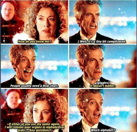 "River Song: Don't use my name. Ever. How do you know me? The Doctor: Well, it's a tiny bit complicated. People usually need a flowchart. #DoctorWho Christmas Special ""The Husbands of River Song"""