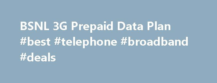 BSNL 3G Prepaid Data Plan #best #telephone #broadband #deals http://broadband.remmont.com/bsnl-3g-prepaid-data-plan-best-telephone-broadband-deals/  #3g broadband # **** On the occasion of Dussehra, if above Data STVs are recharged from 10.10.2016 to 31.10.2016, Double Data will be offered. ^ Denomination may vary between Rs. 26 to Rs. 33 from circle to circle based on technical feasibility. ^^ The price may vary in the range of Rs. 4 to Rs. 7 from circle to circle based on market…