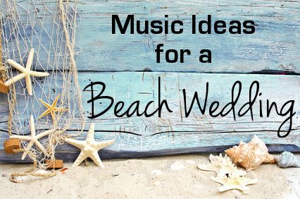 Beach #Wedding Music ideas for the reception and ceremony!