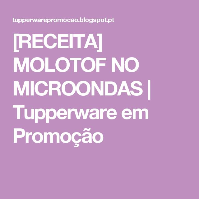 [RECEITA] MOLOTOF NO MICROONDAS | Tupperware em Promoção
