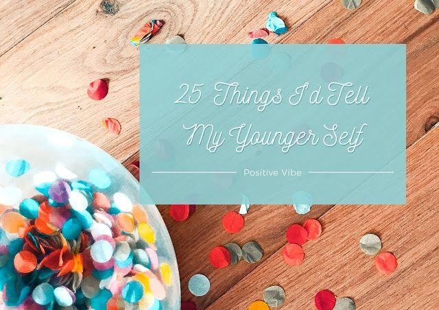 Things I wish I knew when I was younger :D #PositiveVibe #PositiveLife #LifestyleBlog #Birthday #Inspiration