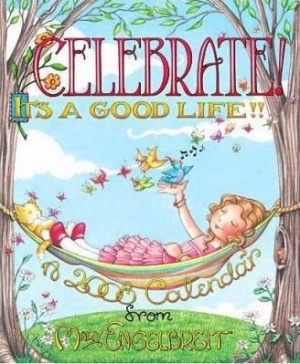 """CELEBRATE!  ~ it's a good life."" ☆ (I just love Mary Engelbreit)"