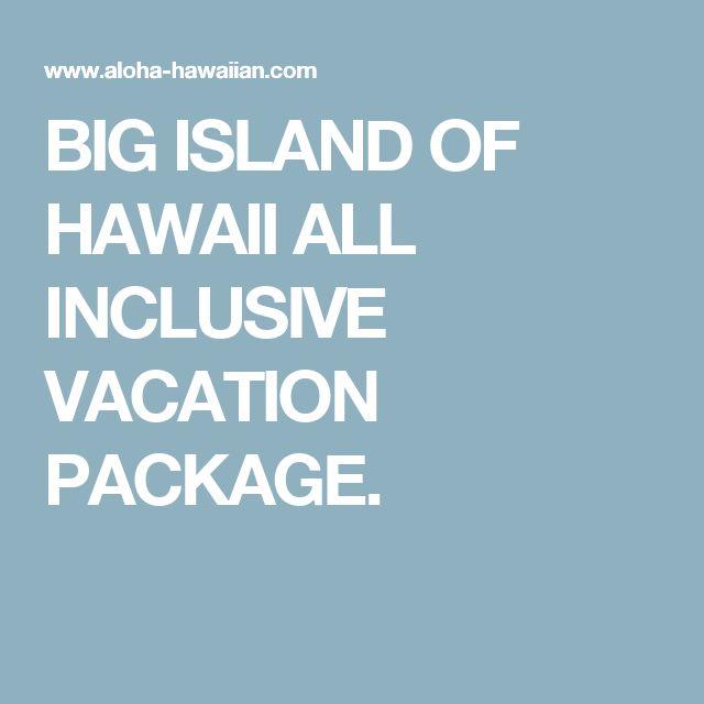BIG ISLAND OF HAWAII ALL INCLUSIVE VACATION PACKAGE.