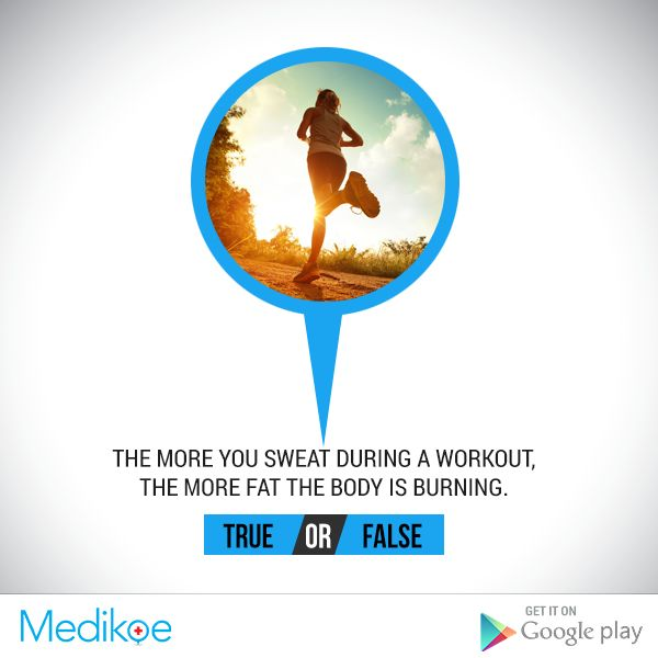 #HealthyFacts #True or #False The more you sweat during a workout, the more fat the body is burning. #Health #Fitness #Workout #HealthyLiving #Medikoe