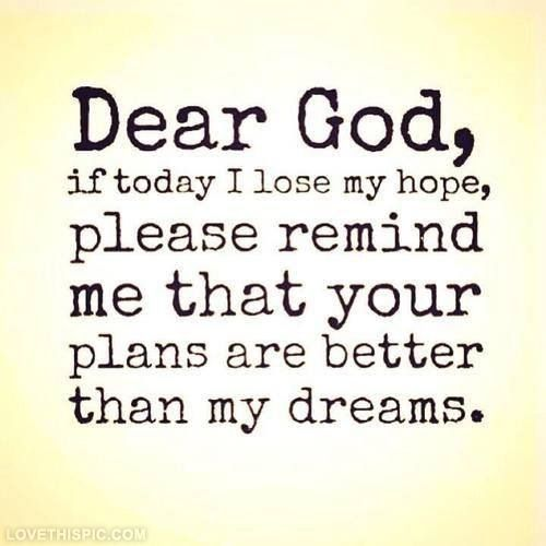 Your plans are better than my dreams life quotes quotes quote god dreams life inspirational motivational life lessons dear god