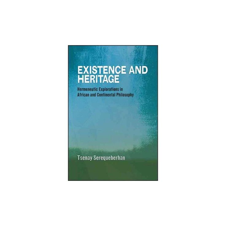 Existence and Heritage : Hermeneutic Explorations in African and Continental Philosophy (