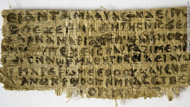 "A newly revealed, centuries-old papyrus fragment suggests that some early Christians might have believed Jesus was married. The fragment, written in Coptic, a language used by Egyptian Christians, says in part, ""Jesus said to them, 'My wife ...""    Harvard Divinity School Professor Karen King announced the findings of the 1 1/2- by 3-inch honey-colored fragment on Tuesday in Rome at the International Association for Coptic Studies."