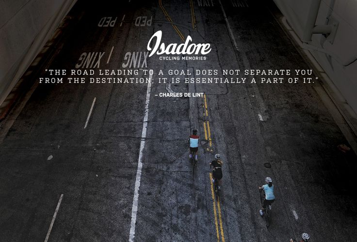 """Isadore Apparel """"The road leading to a goal does not separate you from the destination; it is essentially a part of it."""" - Charles de Lint #isadoreapparel #roadisthewayoflife #cyclingmemories"""