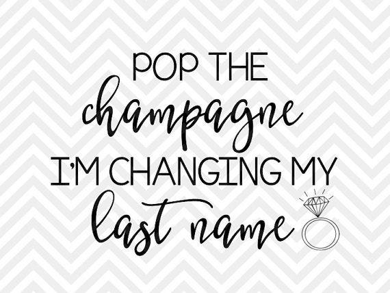Pop the Champagne I'm Changing My Last Name Wedding bride bachelorette party SVG file - Cut File - Cricut projects - cricut ideas - cricut explore - silhouette cameo projects - Silhouette projects by KristinAmandaDesigns