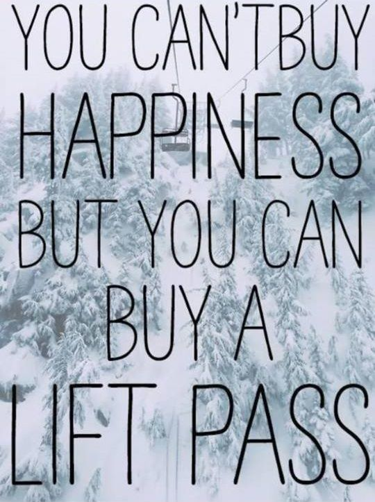 You can't buy happiness but you can buy a lift pass:-)