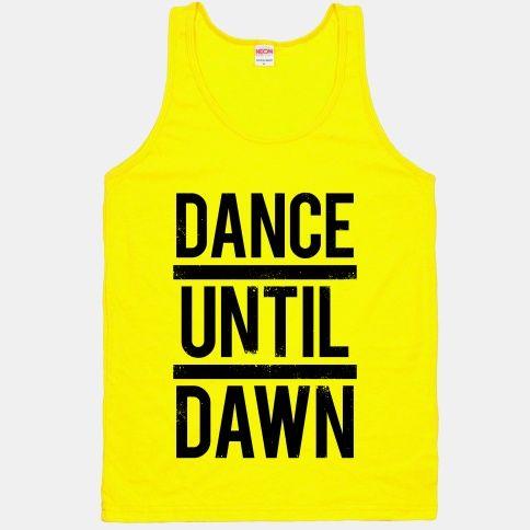 Dance until dawn #neontank #party #dancing #drinking