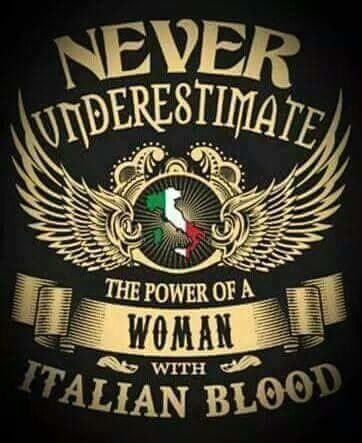 Never underestimate the power of a woman with Italian blood