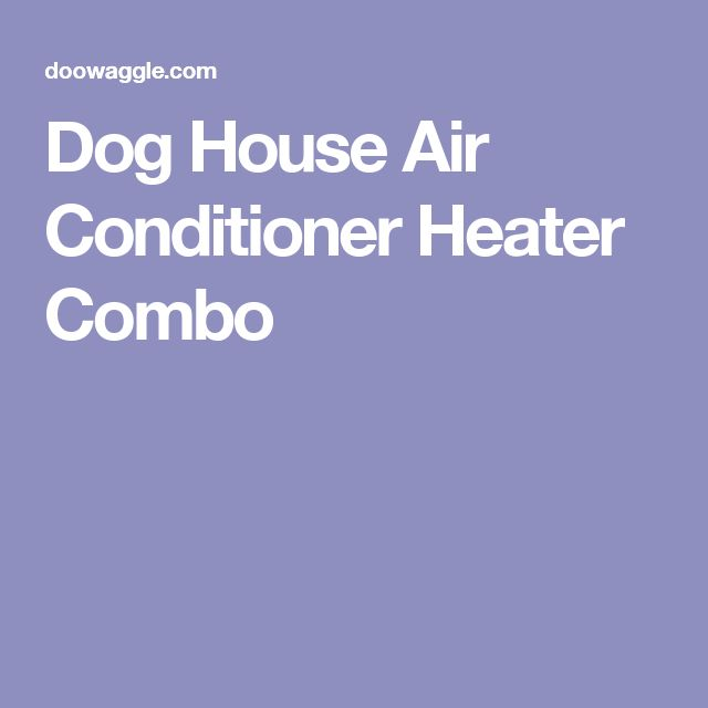 Dog House Air Conditioner Heater Combo