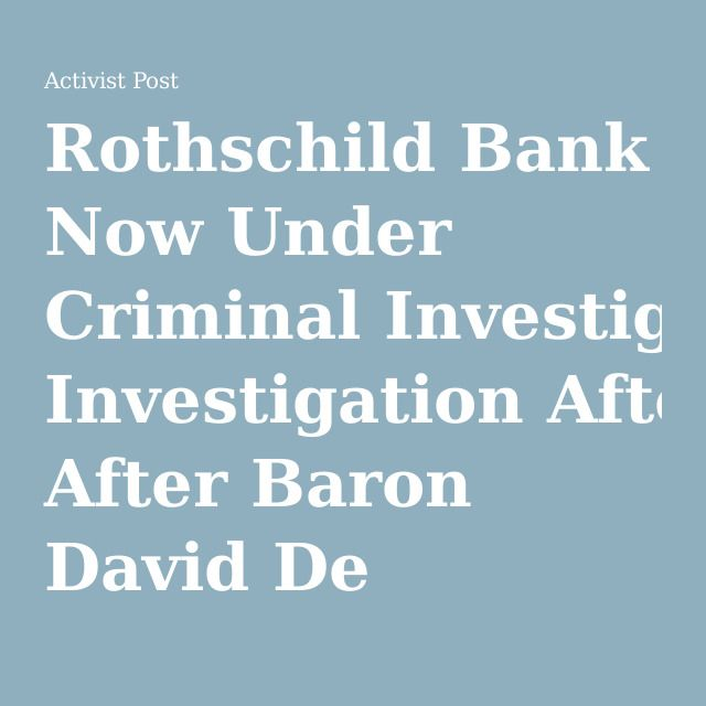 Rothschild Bank Now Under Criminal Investigation After Baron David De Rothschild Indictment. MAY IT BE...PLEASE! http://www.activistpost.com/2016/03/rothschild-bank-now-under-criminal-investigation-after-baron-david-de-rothschild-indictment.html