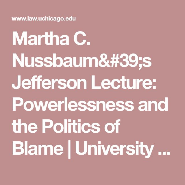 Martha C. Nussbaum's Jefferson Lecture: Powerlessness and the Politics of Blame | University of Chicago Law School