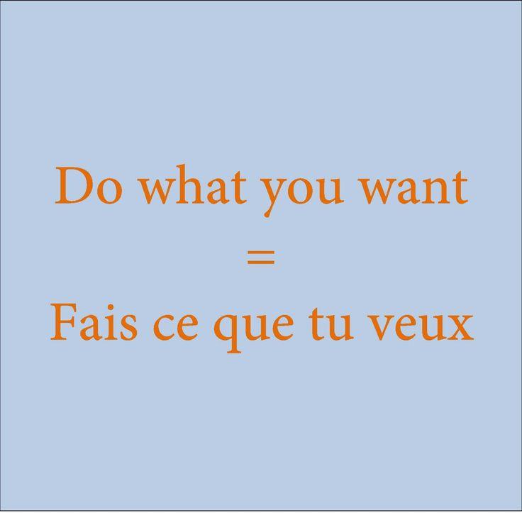 Do what you want = Fais ce que tu veux