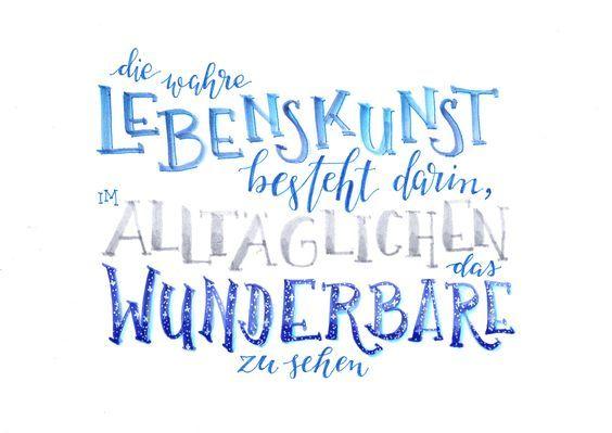 Die wahre Lebenskunst besteht darin, im Alltäglichen das Wunderbare zu sehen. Zitate / Sprüche / Hand-Lettering - Bunte Galerie