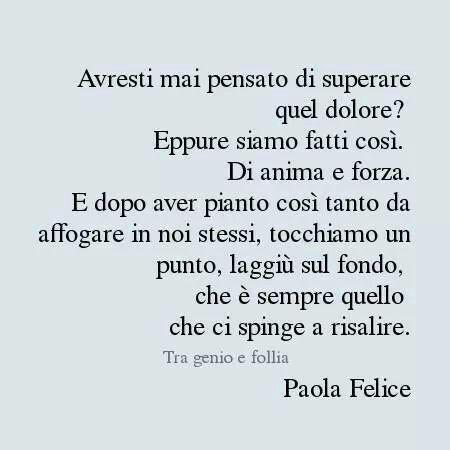 Risalire e rinascere.#felice #quotes