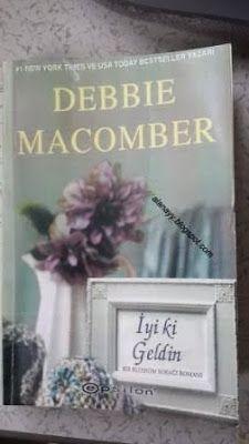 İYİ Kİ GELDİN Kitabın Yazarı: Debbie Macomber Çeviren: Nil Bosna Yayınevi: Epsilon Yayınları Kitap Türü: Yabancı Romanlar, Romantik Aşk Yayınlandığı Yıl: 2013 Sayfa Sayısı: 440
