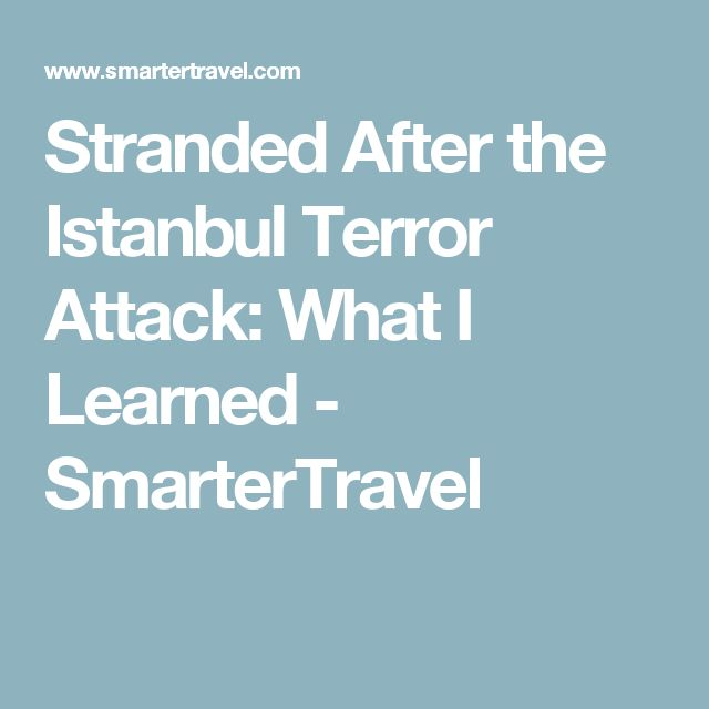 Stranded After the Istanbul Terror Attack: What I Learned - SmarterTravel