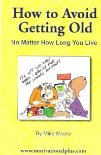 Mike Moore's Laughter Lounge : How to Avoid Getting Old No Matter How Long You Li...