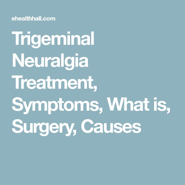 Trigeminal Neuralgia Treatment, Symptoms, What is, Surgery, Causes