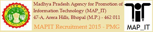 The Madhya Pradesh Agency for Promotion of Information Technology is shortly known by MAPIT which is set by the MP Government for growth of IT & implement the state IT policy in Madhya Pradesh. MAPIT wants to make the Project Monitoring Group (PMG) for success in this aim. They has given the detailed recruitment notification for fulfill the 35 various jobs / vacancies 2015 as a PGM - See more at: http://www.recruitpapa.com/2014/12/mapit-recruitment-2015-for-project.html