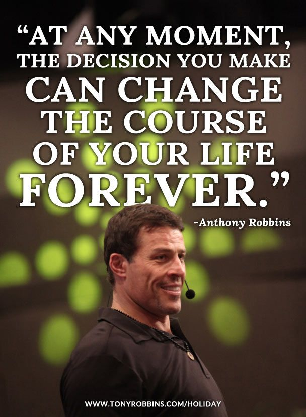 """""""At any moment, the decision you make can change the course of your life forever."""" – Anthony Robbins"""