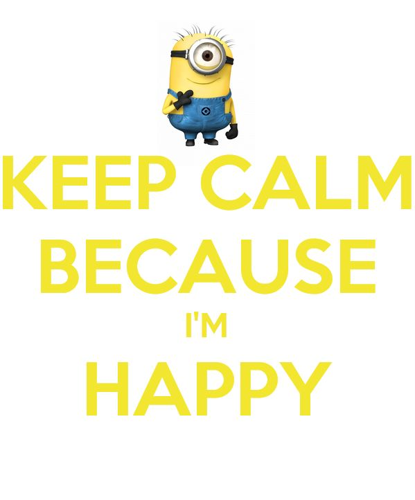 Keep Calm Because I'm Happy