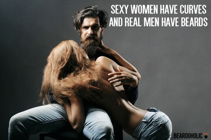 Sexy women have curves and real men have beards From beardoholic.com