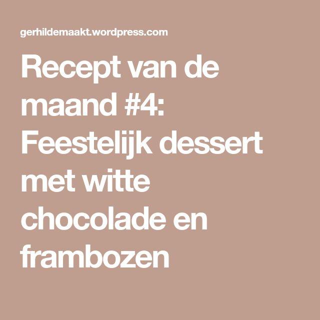 Recept van de maand #4: Feestelijk dessert met witte chocolade en frambozen