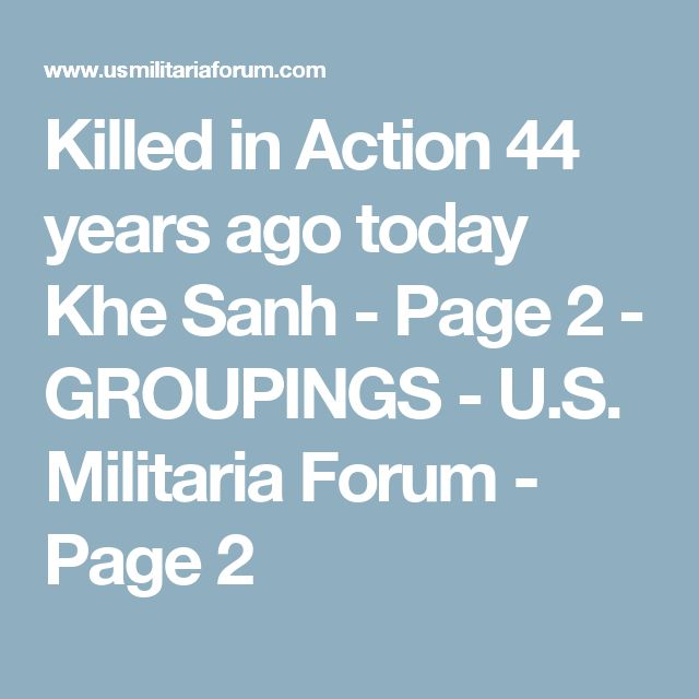 Killed in Action 44 years ago today Khe Sanh - Page 2 - GROUPINGS - U.S. Militaria Forum - Page 2