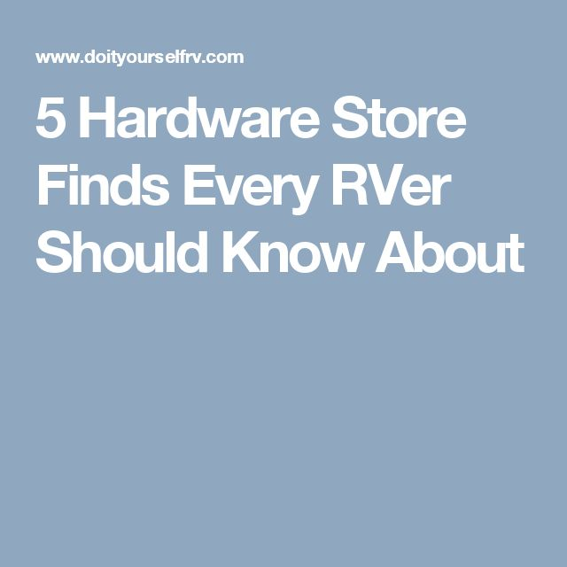 5 Hardware Store Finds Every RVer Should Know About