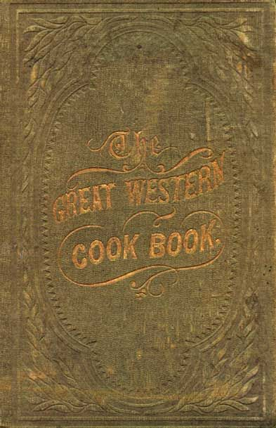 """The Great Western Cook Book, or Table Receipts, Adapted to Western Housewifery. New York: A.S. Barnes & Company, 1857. c1851 Out of the Utopian colony of New Harmony, Indiana came this first cookbook devoted specifically to """"Western Housewifery."""" This is the first Indiana cookbook, published as Mrs. Collins' Table Receipts; Adapted to Western Housewifery in 1851 and then, this second printing, now called The Great Western Cook Book in New York in 1857. There is an additional New York edition"""