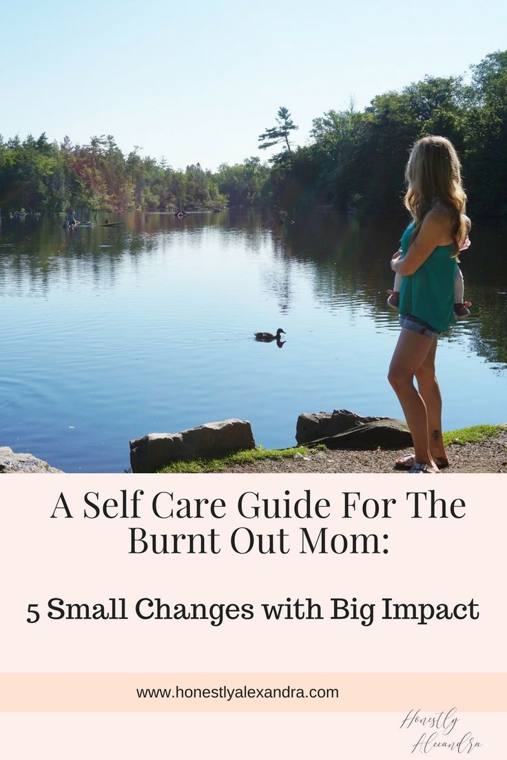 For the exhausted, overwhelmed Mommas - A Self Care Guide For the Burnt Out Mom: 5 Small Changes with Big Impact  www.honestlyalexandra.com