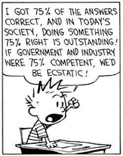 If government and industry were 75% competent, we'd be ecstatic! Tell 'em, Calvin!