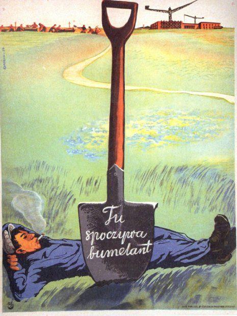 Plakat Zygmunta Koperskiego z leżącym na trawie robotnikiem z papierosem w ustach oraz wbita przed nim w ziemię łopatą z napisem jak na klep...