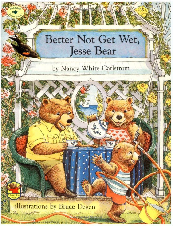 "Nicer colors of an earlier pin!  ""Better Not Get Wet, Jesse Bear"" by Nancy White Carlstrom, illustrations by Bruce Degen, 1992 (http://www.amazon.com/better-not-get-jesse-bear/dp/059045420X/ref=pd_sim_b_28)"
