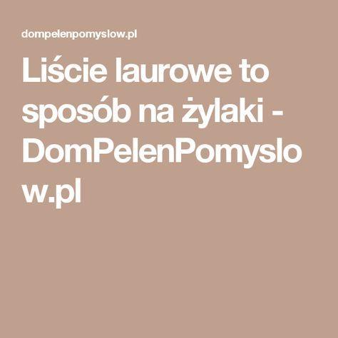 Liście laurowe to sposób na żylaki - DomPelenPomyslow.pl