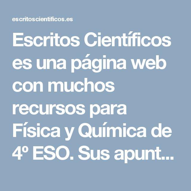 Escritos Científicos es una página web con muchos recursos para Física y Química de 4º ESO. Sus apuntes son excelentes.